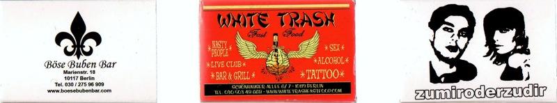 ?: Böse Buben, ?: White Trash, ?: Zu mir...